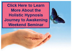 Holisitic Hypnosis Journey to Awakening Seminar